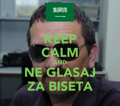 Poster: KEEP CALM AND NE GLASAJ ZA BISETA