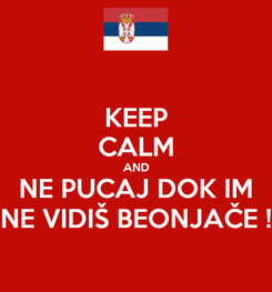Poster: KEEP CALM AND NE PUCAJ DOK IM NE VIDIŠ BEONJAČE !