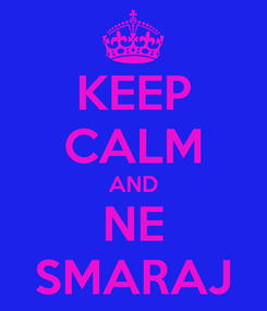 Poster: KEEP CALM AND NE SMARAJ