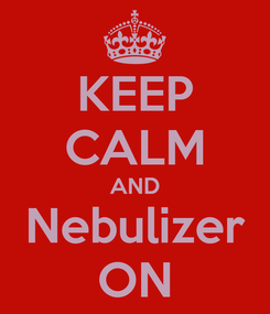 Poster: KEEP CALM AND Nebulizer ON