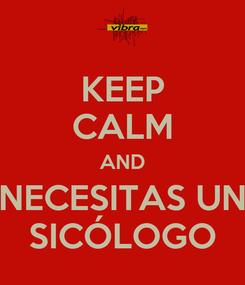 Poster: KEEP CALM AND NECESITAS UN SICÓLOGO