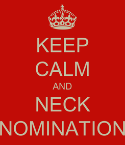 Poster: KEEP CALM AND NECK NOMINATION