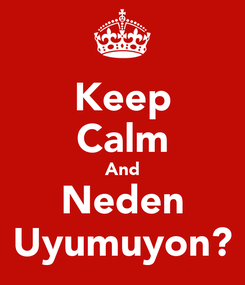 Poster: Keep Calm And Neden Uyumuyon?