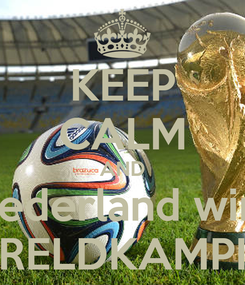 Poster: KEEP CALM AND Nederland wint WERELDKAMPION