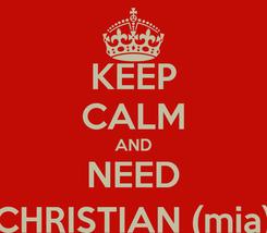Poster: KEEP CALM AND NEED CHRISTIAN (mia)