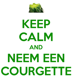 Poster: KEEP CALM AND NEEM EEN COURGETTE
