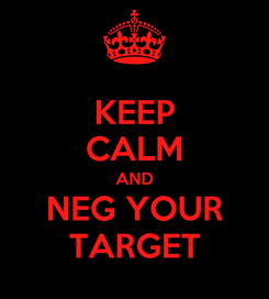 Poster: KEEP CALM AND NEG YOUR TARGET