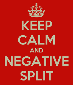 Poster: KEEP CALM AND NEGATIVE SPLIT