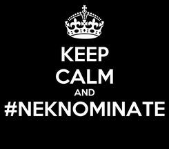 Poster: KEEP CALM AND #NEKNOMINATE