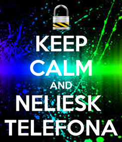 Poster: KEEP CALM AND NELIESK  TELEFONA