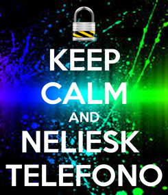 Poster: KEEP CALM AND NELIESK  TELEFONO