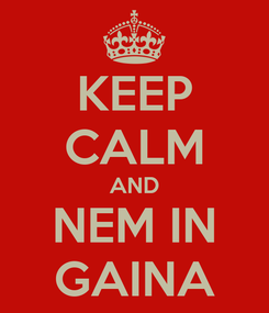 Poster: KEEP CALM AND NEM IN GAINA