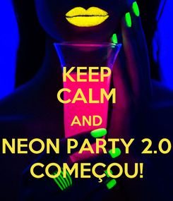 Poster: KEEP CALM AND NEON PARTY 2.0 COMEÇOU!