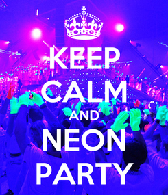 Poster: KEEP CALM AND NEON PARTY