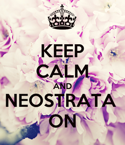 Poster: KEEP CALM AND NEOSTRATA  ON