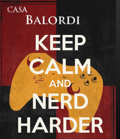 Poster: KEEP CALM AND NERD HARDER