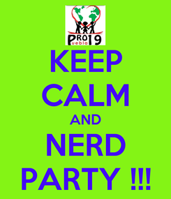 Poster: KEEP CALM AND NERD PARTY !!!