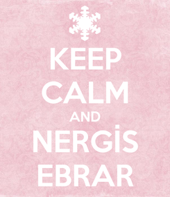 Poster: KEEP CALM AND NERGİS EBRAR