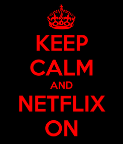 Poster: KEEP CALM AND NETFLIX ON