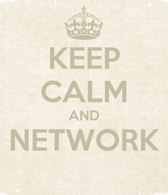 Poster: KEEP CALM AND NETWORK