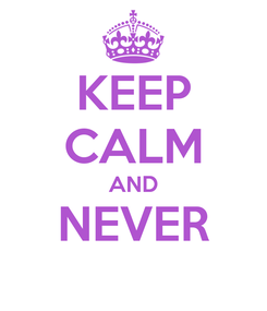 Poster: KEEP CALM AND NEVER
