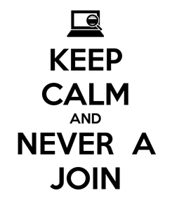 Poster: KEEP CALM AND NEVER  A JOIN
