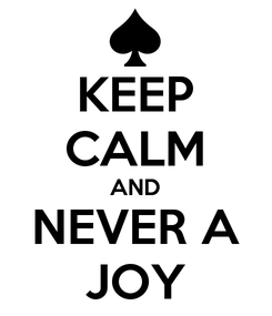 Poster: KEEP CALM AND NEVER A JOY