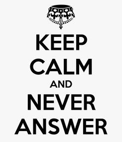 Poster: KEEP CALM AND NEVER ANSWER