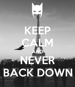 Poster: KEEP CALM AND NEVER BACK DOWN