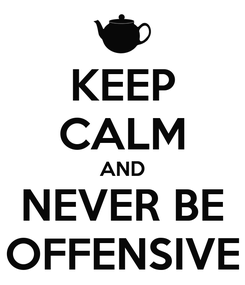 Poster: KEEP CALM AND NEVER BE OFFENSIVE