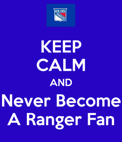 Poster: KEEP CALM AND Never Become A Ranger Fan