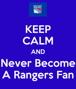 Poster: KEEP CALM AND Never Become A Rangers Fan
