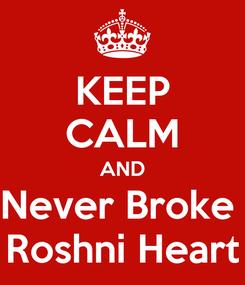 Poster: KEEP CALM AND Never Broke  Roshni Heart