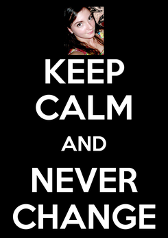 Poster: KEEP CALM AND NEVER CHANGE