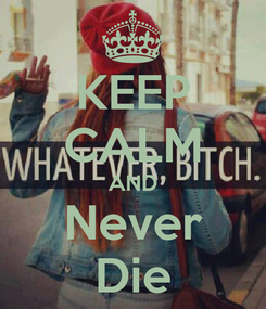 Poster: KEEP CALM AND Never Die