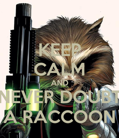 Poster: KEEP CALM AND NEVER DOUBT A RACCOON