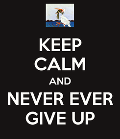 Poster: KEEP CALM AND NEVER EVER GIVE UP