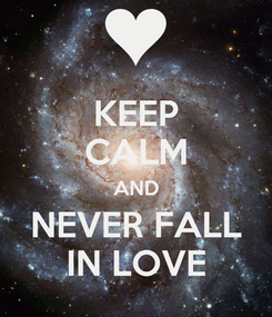 Poster: KEEP CALM AND NEVER FALL IN LOVE