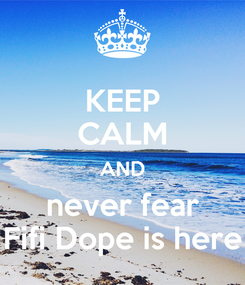 Poster: KEEP CALM AND never fear Fifi Dope is here