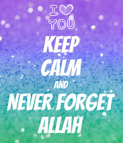 Poster: KEEP CALM AND NEVER FORGET ALLAH