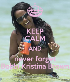 Poster: KEEP CALM AND never forget Bobbi Kristina Brown