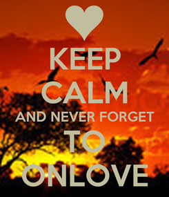 Poster: KEEP CALM AND NEVER FORGET TO ONLOVE