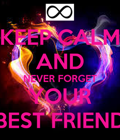 Poster: KEEP CALM AND NEVER FORGET YOUR BEST FRIEND