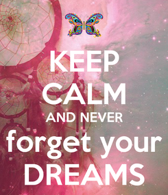 Poster: KEEP CALM AND NEVER forget your DREAMS