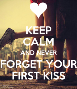 Poster: KEEP CALM AND NEVER FORGET YOUR FIRST KISS