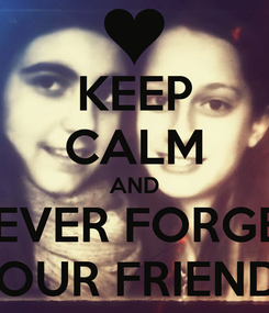 Poster: KEEP CALM AND NEVER FORGET YOUR FRIENDS