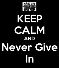 Poster: KEEP CALM AND Never Give In