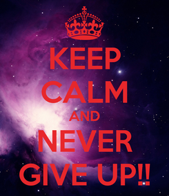 Poster: KEEP CALM AND NEVER GIVE UP!!