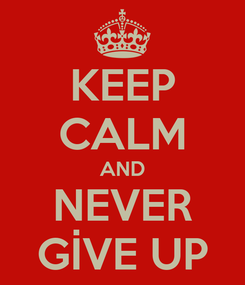Poster: KEEP CALM AND NEVER GİVE UP