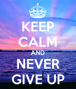 Poster: KEEP CALM AND NEVER GIVE UP